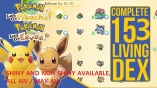 Pokemon Lets Go Pikachu & Eevee - Shiny Full Pokedex! 6IV/Max AV ALL 153