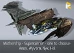 Mothership - Supercarrier - one to choose - Aeon, Wyvern, Nyx, Hel