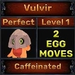 Vulvir - Perfect 7/7 SV - Caffeinated Trait - All Egg Moves - Level 1- Instant Delivery